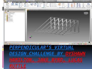 Perpendicular's virtual design challenge by  dyshawn  Hamilton, Jake Byrd, Lucas  ruttle