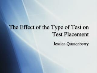 The Effect of the Type of Test on Test Placement
