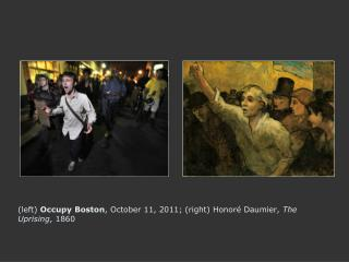 (left)  Occupy Boston , October 11, 2011; (right) Honoré Daumier,  The Uprising , 1860