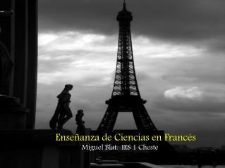 Ense�anza de Ciencias en Franc�s Miguel Blat.  IES 1 Cheste
