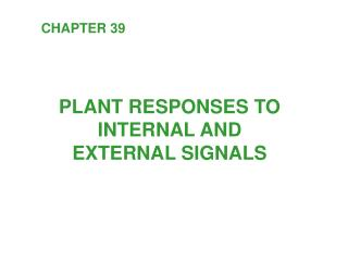 PLANT RESPONSES TO INTERNAL AND EXTERNAL SIGNALS