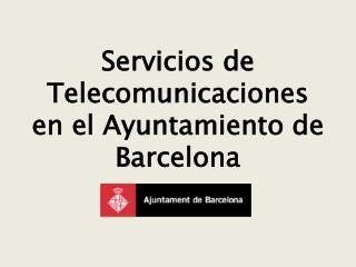 Servicios de  Telecomunicaciones  en el  Ayuntamiento  de Barcelona