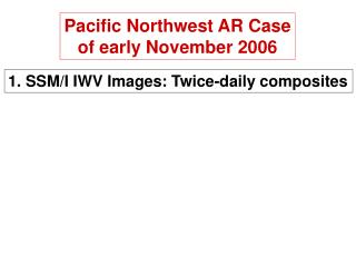 1. SSM/I IWV Images: Twice-daily composites