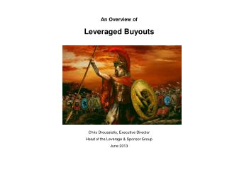 An Overview of Leveraged Buyouts Chris Droussiotis, Executive Director