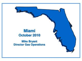 Miami October 2010  Mike Bryant Director Gas Operations