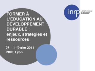 FORMER À  L'ÉDUCATION AU DÉVELOPPEMENT DURABLE :  enjeux, stratégies et ressources
