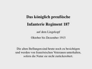 Das k niglich preu ische  Infanterie Regiment 187 auf dem Lingekopf  Oktober bis Dezember 1915  Die alten Stellungen sin