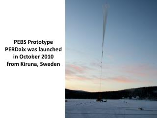PEBS Prototype  PERDaix was launched  in October 2010 from Kiruna, Sweden