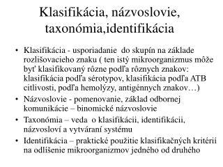 Klasifikácia, názvoslovie, taxonómia,identifikácia