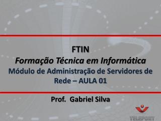 FTIN Formação Técnica em Informática Módulo de Administração  de Servidores de  Rede – AULA 01