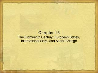 Chapter 18 The Eighteenth Century: European States, International Wars, and Social Change