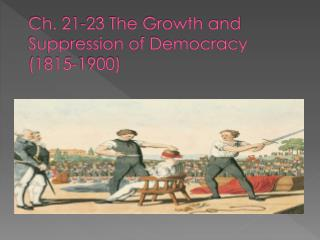 Ch. 21-23 The Growth and Suppression of Democracy (1815-1900)
