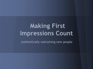 Making First  Impressions Count