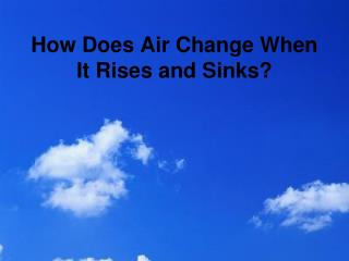 How Does Air Change When It Rises and Sinks?