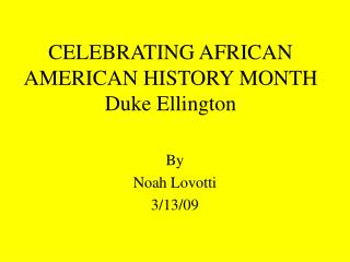 CELEBRATING AFRICAN AMERICAN HISTORY MONTH Duke Ellington