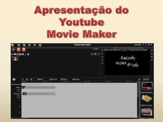 Apresentação do  Youtube  Movie Maker