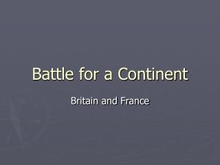 Battle for a Continent
