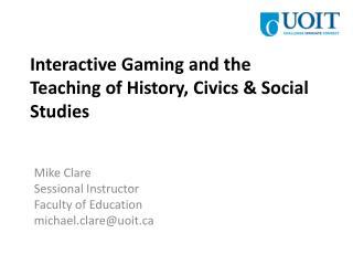Interactive Gaming and the Teaching of History, Civics & Social Studies