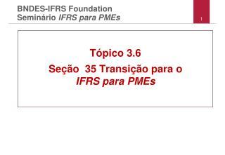 BNDES-IFRS Foundation Semin � rio  IFRS para PMEs