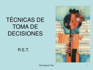 T CNICAS DE TOMA DE DECISIONES