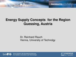 Energy Supply Concepts  for the Region Guessing, Austria