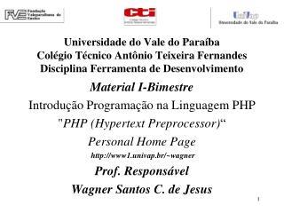 """Material I-Bimestre Introdução Programação na Linguagem PHP """" PHP (Hypertext Preprocessor) """""""