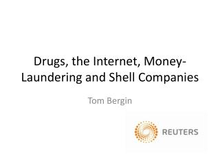Drugs, the Internet, Money-Laundering and Shell Companies