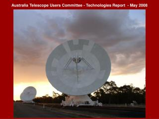 Australia Telescope Users Committee - Technologies Report  - May 2008
