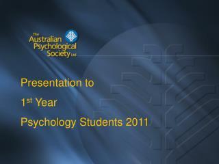 Presentation to 1st Year Psychology Students 2011
