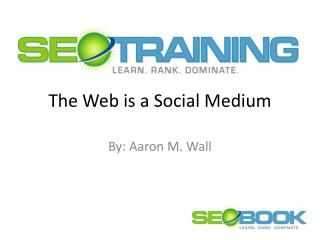 The Web is a Social Medium