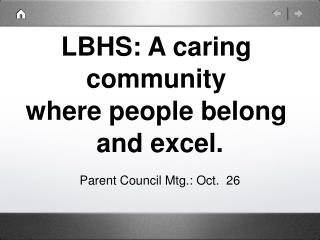LBHS: A caring  community  where people belong  and excel.
