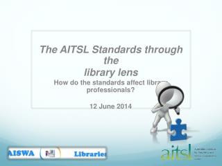 The AITSL Standards through the  library lens How do the standards affect library professionals ?