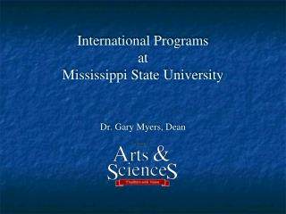 International Programs at Mississippi State University Dr. Gary Myers, Dean
