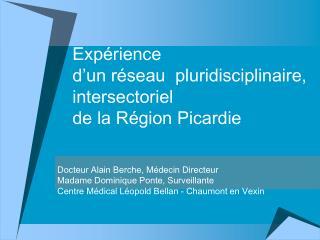 Expérience  d'un réseau  pluridisciplinaire, intersectoriel  de la Région Picardie