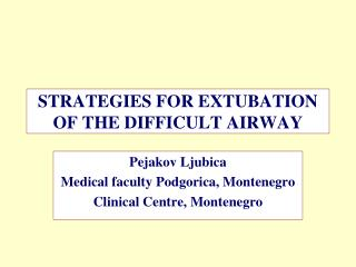 STRATEGIES FOR EXTUBATION OF THE DIFFICULT AIRWAY