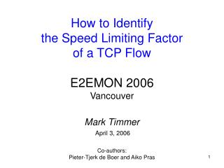 How to Identify the Speed Limiting Factor of a TCP Flow E2EMON 2006 Vancouver Mark Timmer