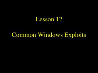 Lesson 12 Common Windows Exploits