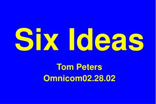 Six Ideas Tom Peters Omnicom02.28.02