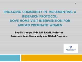Phyllis  Sharps, PhD,  RN,  FAAN, Professor  Associate Dean Community and Global Programs