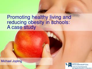 Promoting healthy living and reducing obesity in schools:  A case study