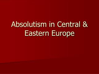 Absolutism in Central & Eastern Europe