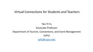 Virtual Connections for Students and  Teachers Yao-Yi Fu Associate Professor