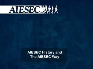 AIESEC  History and The  AIESEC  Way