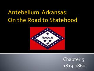 Antebellum  Arkansas: On the Road to Statehood