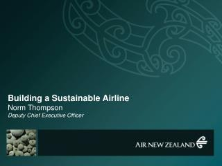 Building a Sustainable Airline Norm Thompson Deputy Chief Executive Officer