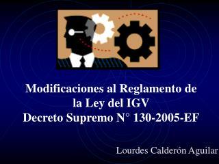 Modificaciones al Reglamento de la Ley del IGV Decreto Supremo N° 130-2005-EF