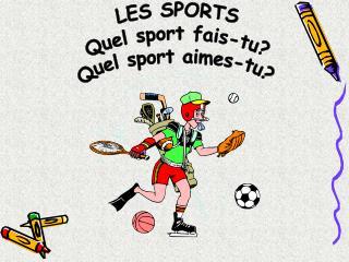 LES  SPORTS Quel  sport  fais-tu ? Quel  sport  aimes-tu ?