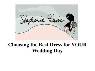 Choosing the Best Dress for YOUR Wedding Day