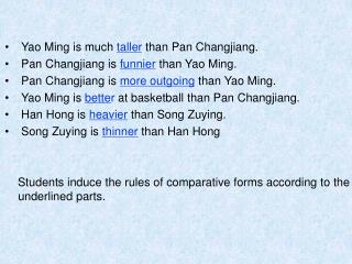 Yao Ming is much  taller  than Pan Changjiang.  Pan Changjiang is  funnier  than Yao Ming.
