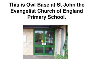 This is Owl Base at St John the Evangelist Church of England Primary School.